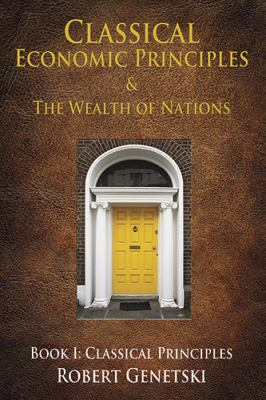 Classical Economic Principles & the Wealth of Nations: Book I: Classical Principles 9781607463894