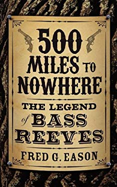 500 Miles to Nowhere: The Legend of Bass Reeves 9781607468080