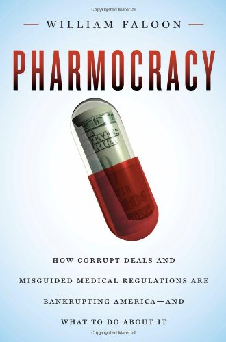 Pharmocracy: How Corrupt Deals and Misguided Medical Regulations Are Bankrupting America--And What to Do about It 9781607660118