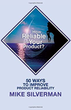 How Reliable Is Your Product?: 50 Ways to Improve Product Reliability 9781607730606