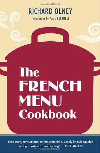 The French Menu Cookbook: The Food and Wine of France--Season by Delicious Season--In Beautifully Composed Menus for American Dining and Enterta 9781607740025