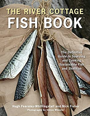 The River Cottage Fish Book: The Definitive Guide to Sourcing and Cooking Sustainable Fish and Shellfish 9781607740056