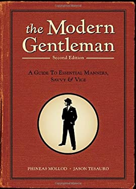 The Modern Gentleman: A Guide to Essential Manners, Savvy, & Vice 9781607740063