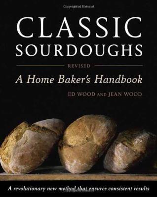 Classic Sourdoughs: A Home Baker's Handbook 9781607740070