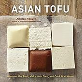 Asian Tofu: Discover the Best, Make Your Own, and Cook It at Home 16593497