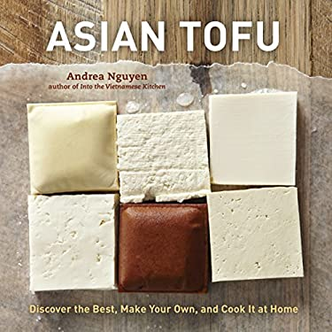 Asian Tofu: Discover the Best, Make Your Own, and Cook It at Home 9781607740254