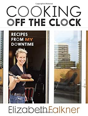 Cooking Off the Clock: Recipes from My Downtime 9781607740308