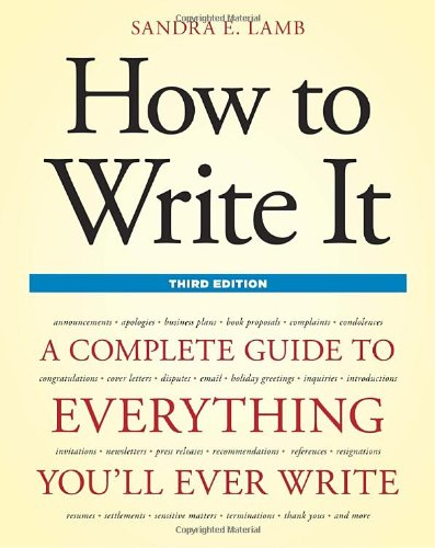 How to Write It: A Complete Guide to Everything You'll Ever Write 9781607740322