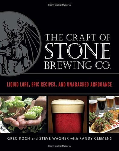 The Craft of Stone Brewing Co.: Liquid Lore, Epic Recipes, and Unabashed Arrogance 9781607740551