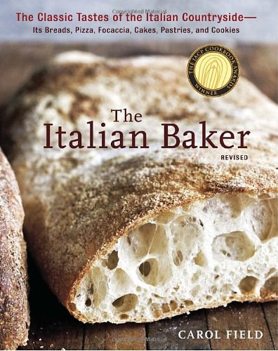 The Italian Baker: The Classic Tastes of the Italian Countryside--Its Breads, Pizza, Focaccia, Cakes, Pastries, and Cookies 9781607741060