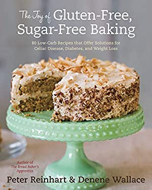 The Joy of Gluten-Free, Sugar-Free Baking: 80 Low-Carb Recipes That Offer Solutions for Celiac Disease, Diabetes, and Weight Loss 9781607741169