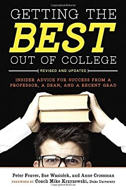 Getting the Best Out of College: Insider Advice for Success from a Professor, a Dean, and a Recent Grad 9781607741442
