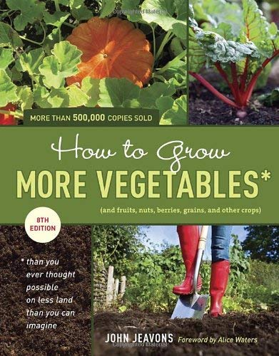 How to Grow More Vegetables: And Fruits, Nuts, Berries, Grains, and Other Crops Than You Ever Thought Possible on Less Land Than You Can Imagine 9781607741893