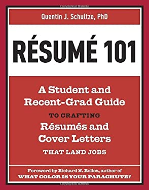 Resume 101: A Student and Recent-Grad Guide to Crafting Resumes and Cover Letters That Land Jobs 9781607741947