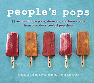 People's Pops: 55 Recipes for Ice Pops, Shave Ice, and Boozy Pops from Brooklyn's Coolest Pop Shop 9781607742111
