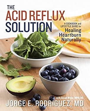 The Acid Reflux Solution: A Cookbook and Lifestyle Guide for Healing Heartburn Naturally 9781607742272