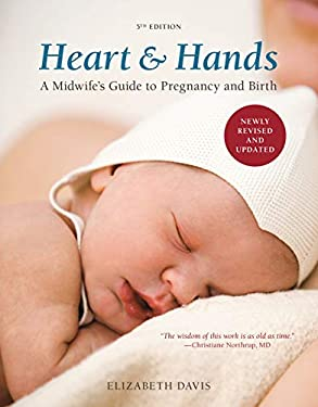 Heart & Hands: A Midwife's Guide to Pregnancy and Birth 9781607742432