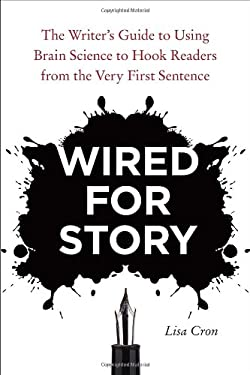 Wired for Story: The Writer's Guide to Using Brain Science to Hook Readers from the Very First Sentence 9781607742456