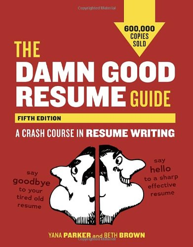 The Damn Good Resume Guide: A Crash Course in Resume Writing 9781607742654