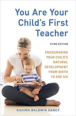 You Are Your Child's First Teacher: Encouraging Your Child's Natural Development from Birth to Age Six 9781607743026
