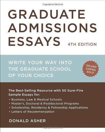 Graduate Admissions Essays: Write Your Way Into the Graduate School of Your Choice 9781607743217