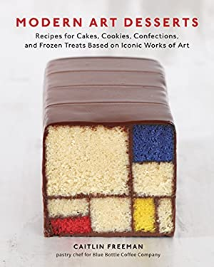 Modern Art Desserts: Recipes for Cakes, Cookies, Confections, and Frozen Treats Based on Iconic Works of Art 9781607743903