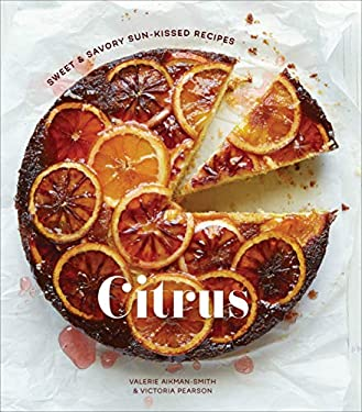 Citrus : Sweet and Savory Sun-Kissed Recipes