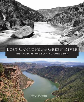 Lost Canyons of the Green River: The Story Before Flaming Gorge Dam 9781607811794
