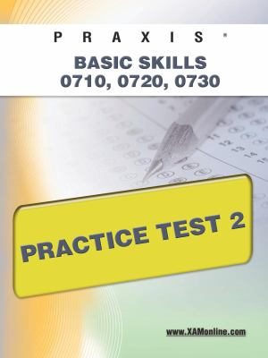 Praxis PPST I: Basic Skills 0710, 0720, 0730 Practice Test 2 9781607871347