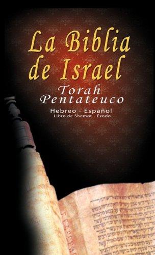 La Biblia de Israel: Torah Pentateuco: Hebreo - Espa Ol: Libro de Shemot - Xodo 9781607962328