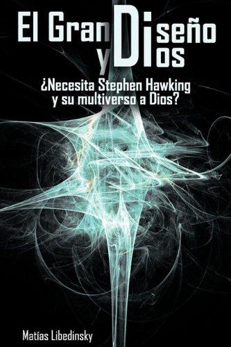 El Gran Diseno y Dios Necesita Stephen Hawking y Su Multiverso a Dios? 9781607963165