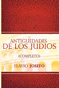 Antiguedades de Los Judios (Completo) / Jewish Antiques (Spanish Edition) 9781607964384