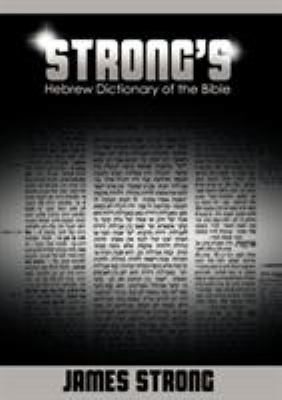 Strong's Hebrew Dictionary of the Bible (Strong's Dictionary) 9781607964483