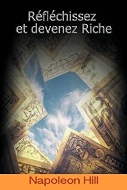 Reflechissez Et Devenez Riche / Think and Grow Rich (French Edition) 9781607964636