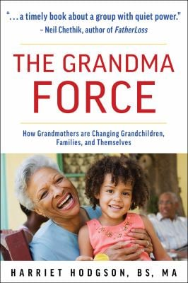 The Grandma Force: How Grandmothers are Changing Grandchildren, Families, and Themselves