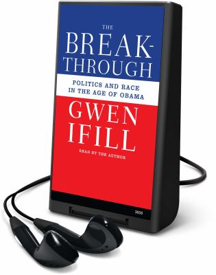 The Break-Through: Politics and Race in the Age of Obama [With Earbuds]
