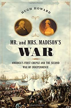 Mr. and Mrs. Madison's War: America's First Couple and the Second War of Independence 9781608190713