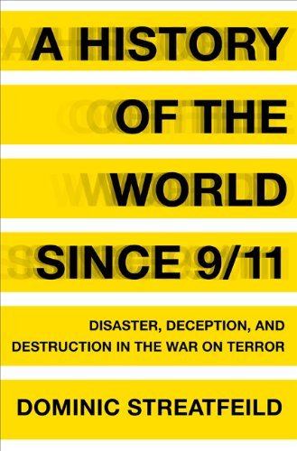 A History of the World Since 9/11: Disaster, Deception, and Destruction in the War on Terror 9781608192700