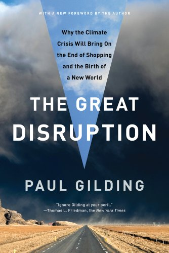 The Great Disruption: Why the Climate Crisis Will Bring on the End of Shopping and the Birth of a New World 9781608193530