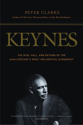 Keynes: The Rise, Fall, and Return of the 20th Century's Most Influential Economist 9781608193967