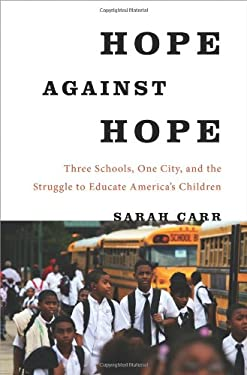 Hope Against Hope: Three Schools, One City, and the Struggle to Educate America's Children 9781608194902