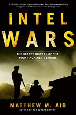 Intel Wars: The Secret History of the Fight Against Terror 9781608194988