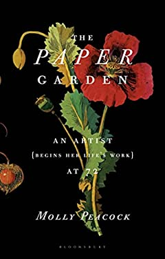 The Paper Garden: An Artist Begins Her Life's Work at 72 9781608195237