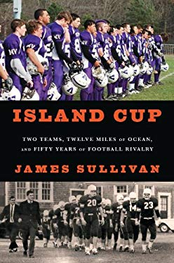 Island Cup: Two Teams, Twelve Miles of Ocean, and Fifty Years of Football Rivalry 9781608195275