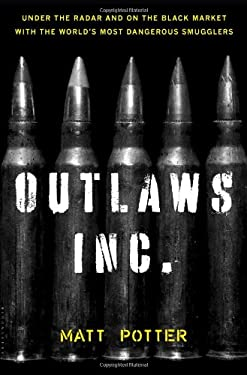 Outlaws Inc.: Under the Radar and on the Black Market with the World's Most Dangerous Smugglers 9781608195305