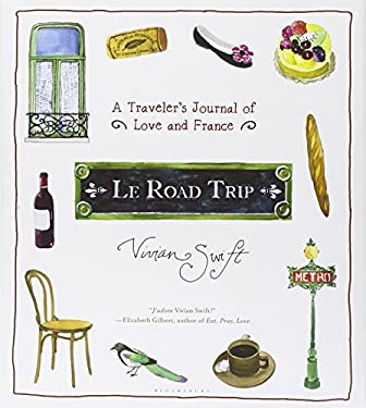 Le Road Trip: A Traveler's Journal of Love and France 9781608195329
