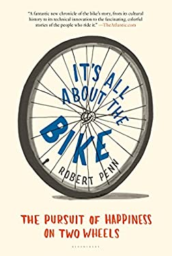 It's All about the Bike: The Pursuit of Happiness on Two Wheels 9781608195756