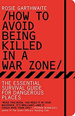 How to Avoid Being Killed in a War Zone 9781608195855