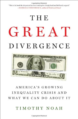 The Great Divergence: America's Growing Inequality Crisis and What We Can Do about It 9781608196333