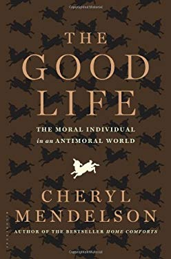 The Good Life: The Moral Individual in an Antimoral World 9781608198313